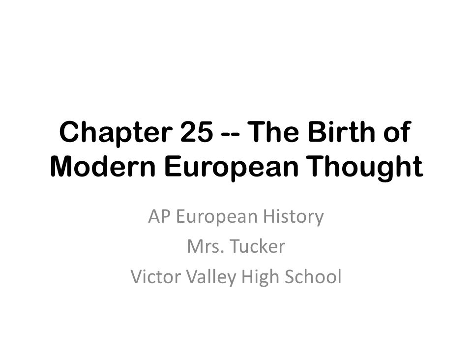 Chapter 25 -- The Birth of Modern European Thought AP European History Mrs.