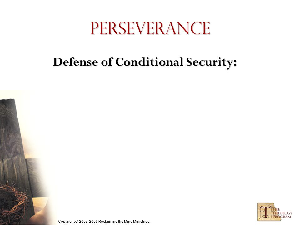 Copyright © 2003-2006 Reclaiming the Mind Ministries. Perseverance Defense of Conditional Security: