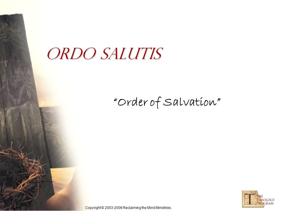 Copyright © 2003-2006 Reclaiming the Mind Ministries. Order of Salvation Ordo Salutis