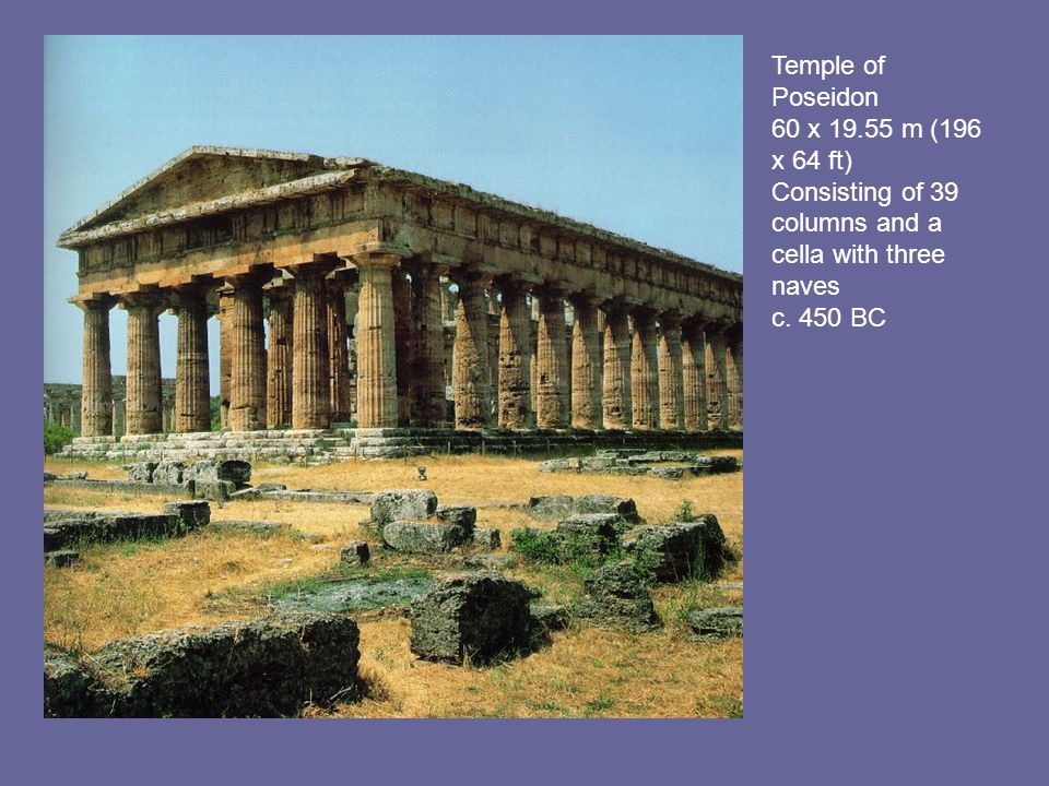 Temple of Poseidon 60 x 19.55 m (196 x 64 ft) Consisting of 39 columns and a cella with three naves c. 450 BC