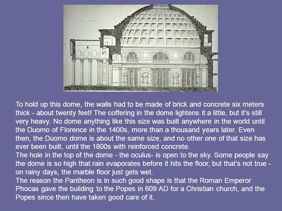 To hold up this dome, the walls had to be made of brick and concrete six meters thick - about twenty feet.