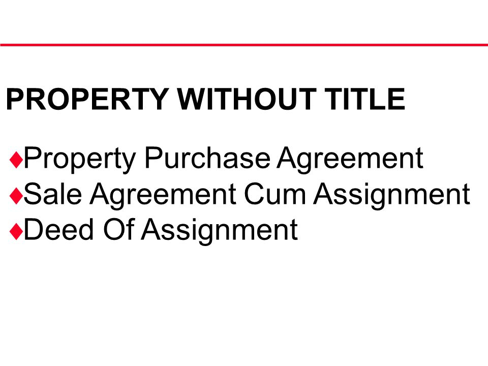 PROPERTY WITHOUT TITLE  Property Purchase Agreement  Sale Agreement Cum Assignment  Deed Of Assignment