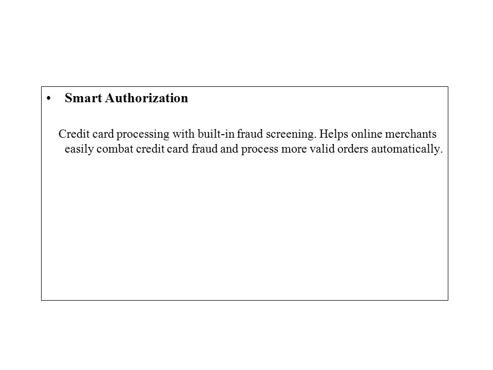 Smart Authorization Credit card processing with built-in fraud screening.
