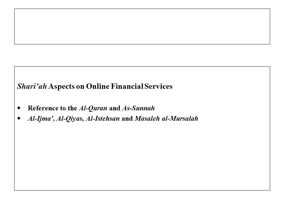 Shari'ah Aspects on Online Financial Services  Reference to the Al-Quran and As-Sunnah  Al-Ijma', Al-Qiyas, Al-Istehsan and Masaleh al-Mursalah