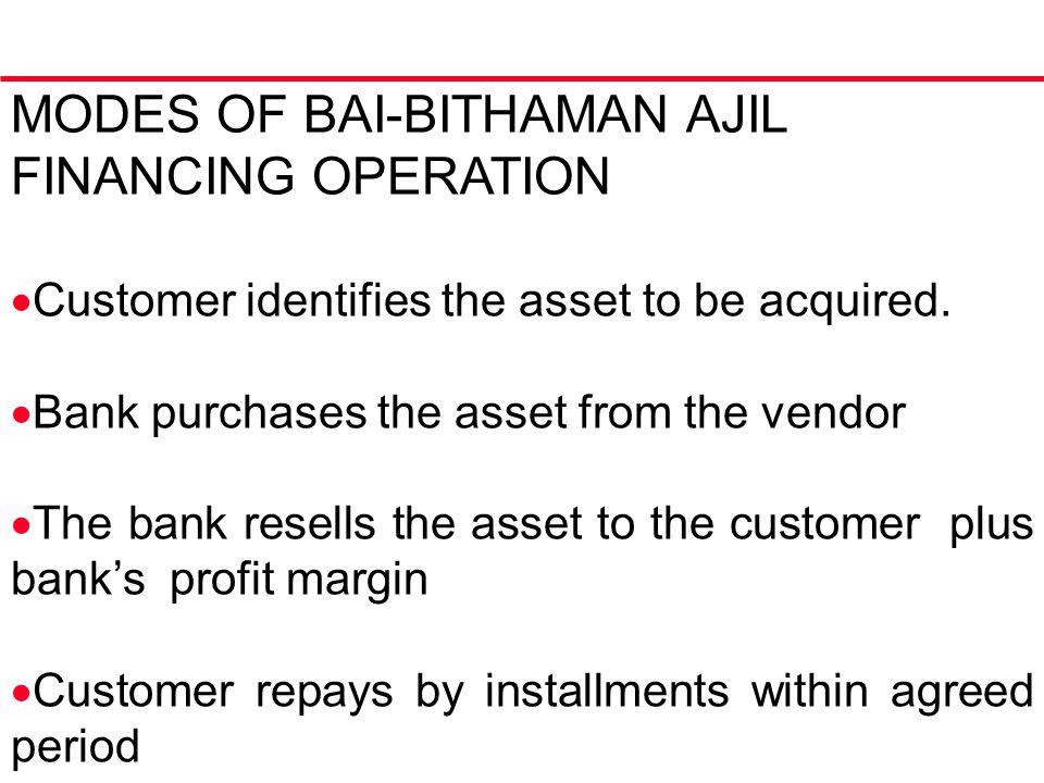 MODES OF BAI-BITHAMAN AJIL FINANCING OPERATION  Customer identifies the asset to be acquired.
