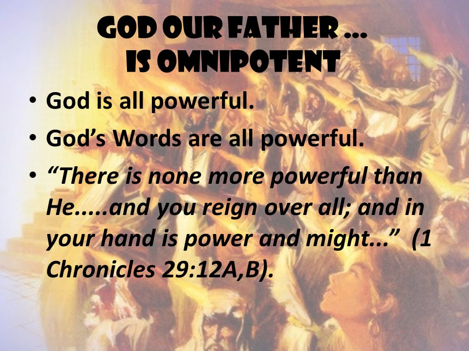 God our father … is omnipotent God is all powerful.