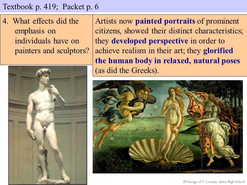 Textbook p. 419; Packet p. 6 PP Design of T. Loessin; Akins High School 4. What effects did the emphasis on individuals have on painters and sculptors