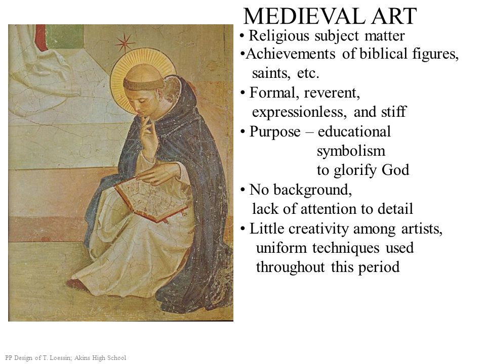 MEDIEVAL ART Religious subject matter Achievements of biblical figures, saints, etc. Formal, reverent, expressionless, and stiff Purpose – educational