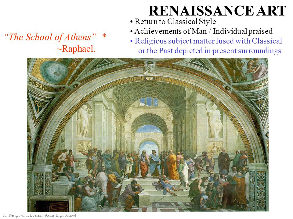 RENAISSANCE ART Return to Classical Style Achievements of Man / Individual praised Religious subject matter fused with Classical or the Past depicted