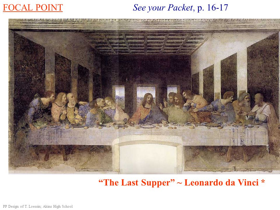 """FOCAL POINT See your Packet, p. 16-17 """"The Last Supper"""" ~ Leonardo da Vinci * PP Design of T. Loessin; Akins High School"""