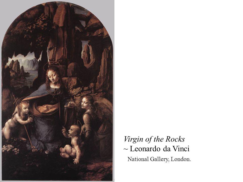 Virgin of the Rocks ~ Leonardo da Vinci National Gallery, London.