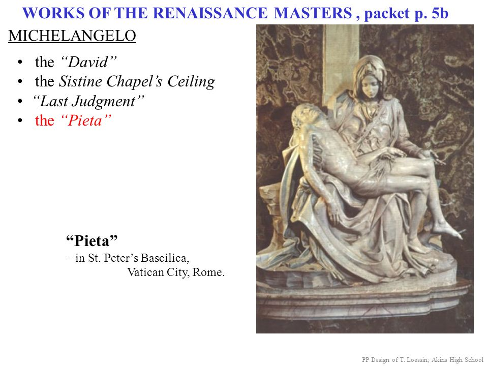 """WORKS OF THE RENAISSANCE MASTERS, packet p. 5b MICHELANGELO the """"David"""" the Sistine Chapel's Ceiling """"Last Judgment"""" the """"Pieta"""" """"Pieta"""" – in St. Pete"""