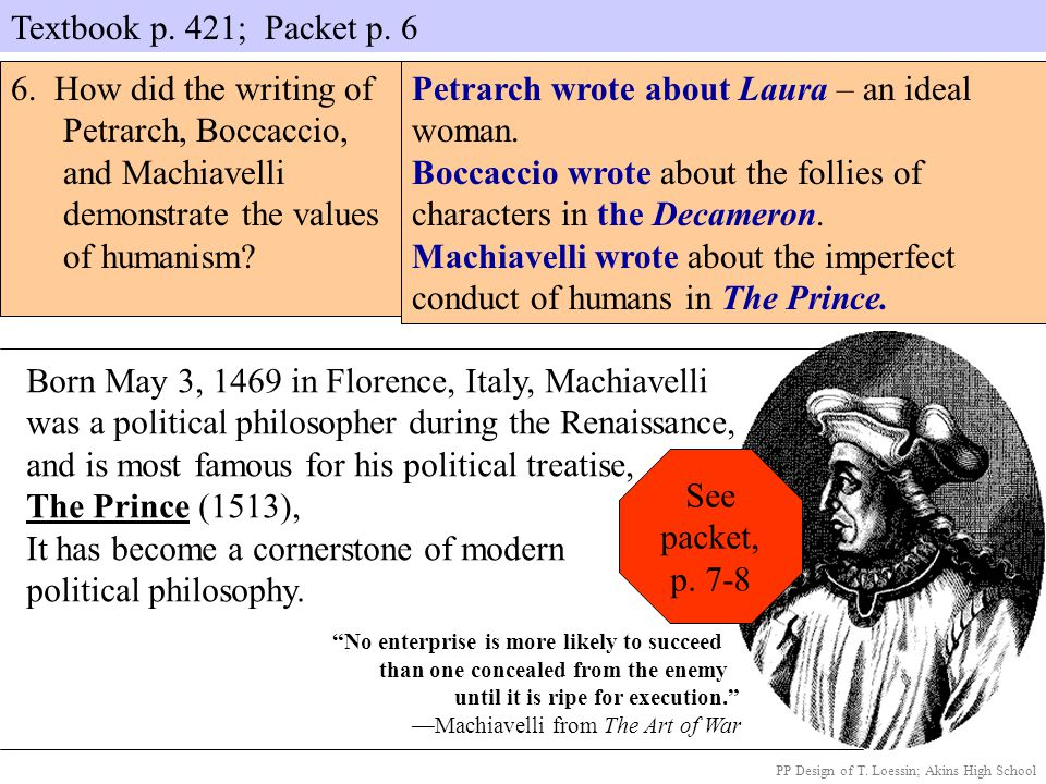 Textbook p. 421; Packet p. 6 PP Design of T. Loessin; Akins High School 6. How did the writing of Petrarch, Boccaccio, and Machiavelli demonstrate the