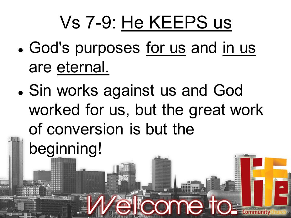 Vs 7-9: He KEEPS us God s purposes for us and in us are eternal.