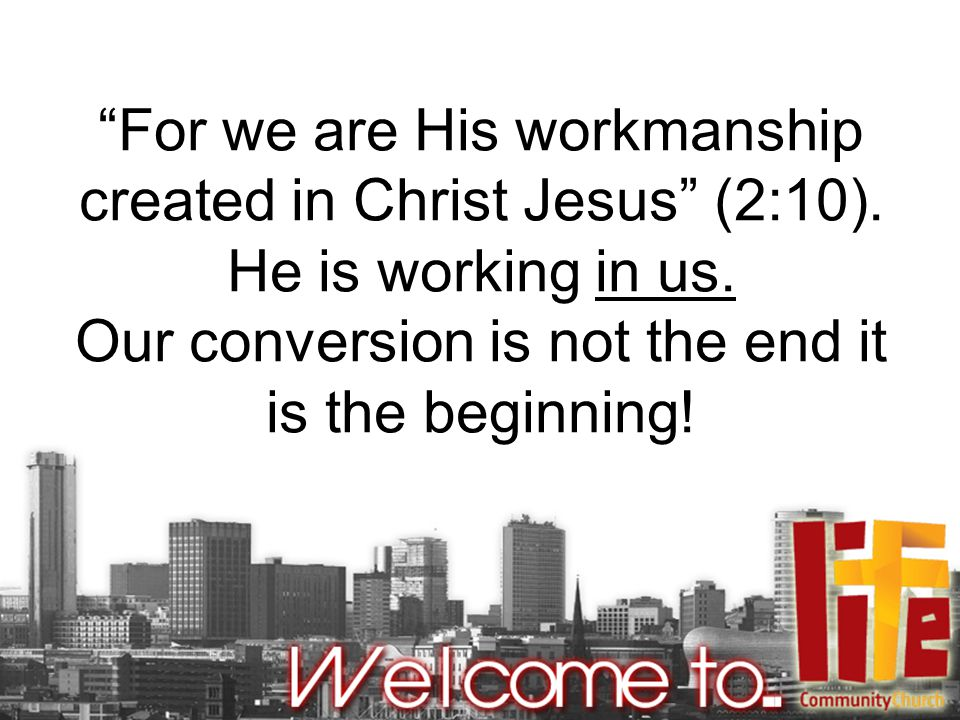 For we are His workmanship created in Christ Jesus (2:10).