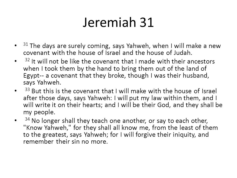 Jeremiah 31:31-34—5 th Sunday in Lent Days are surely coming--indefinite A new covenant.