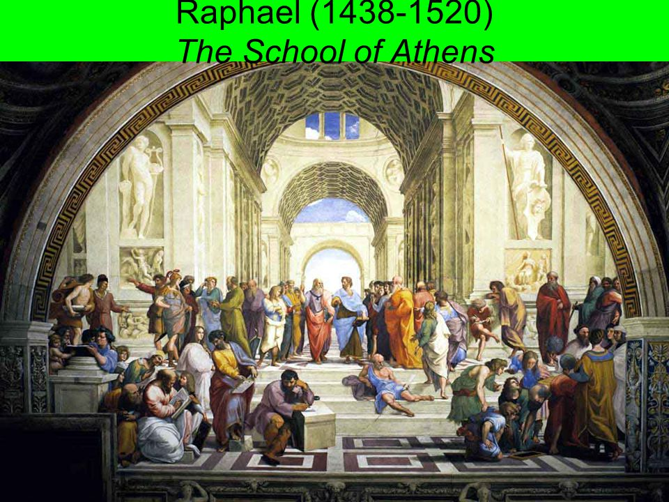 Raphael (1438-1520) The School of Athens