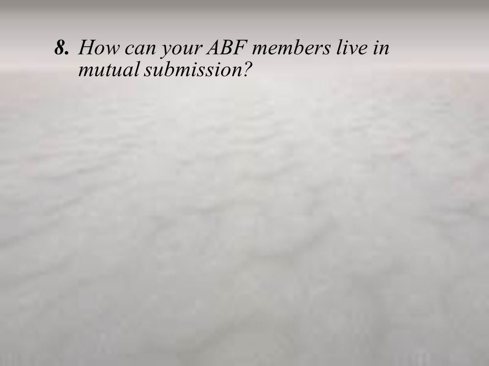 8.How can your ABF members live in mutual submission