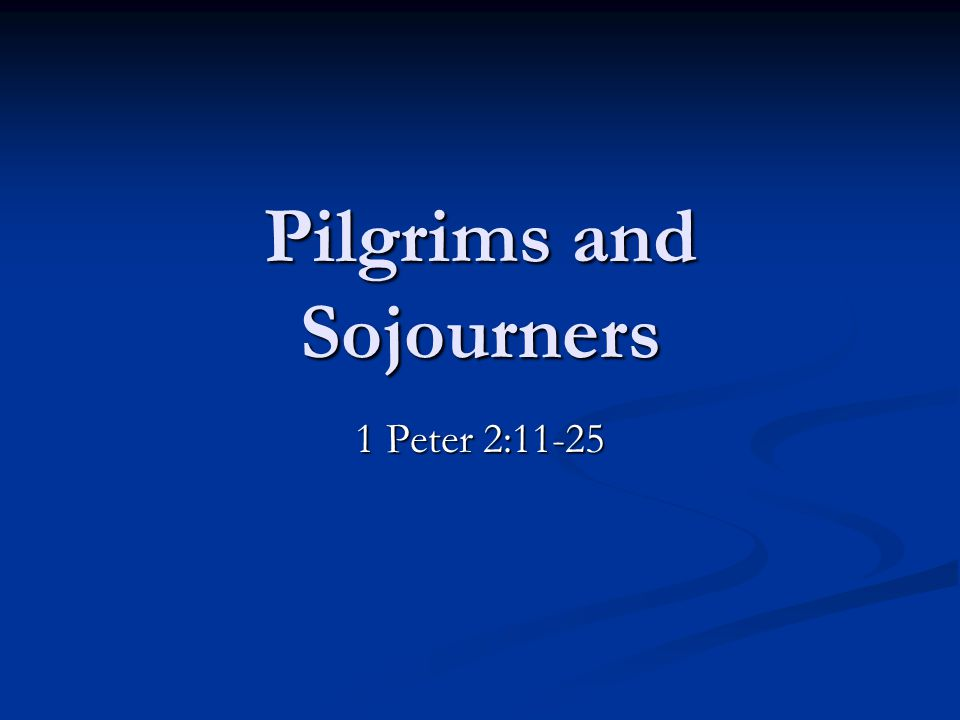 Pilgrims and Sojourners 1 Peter 2:11-25