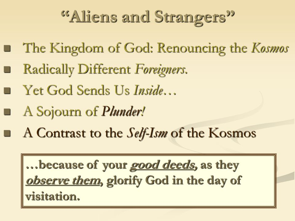 Aliens and Strangers The Kingdom of God: Renouncing the Kosmos The Kingdom of God: Renouncing the Kosmos Radically Different Foreigners.