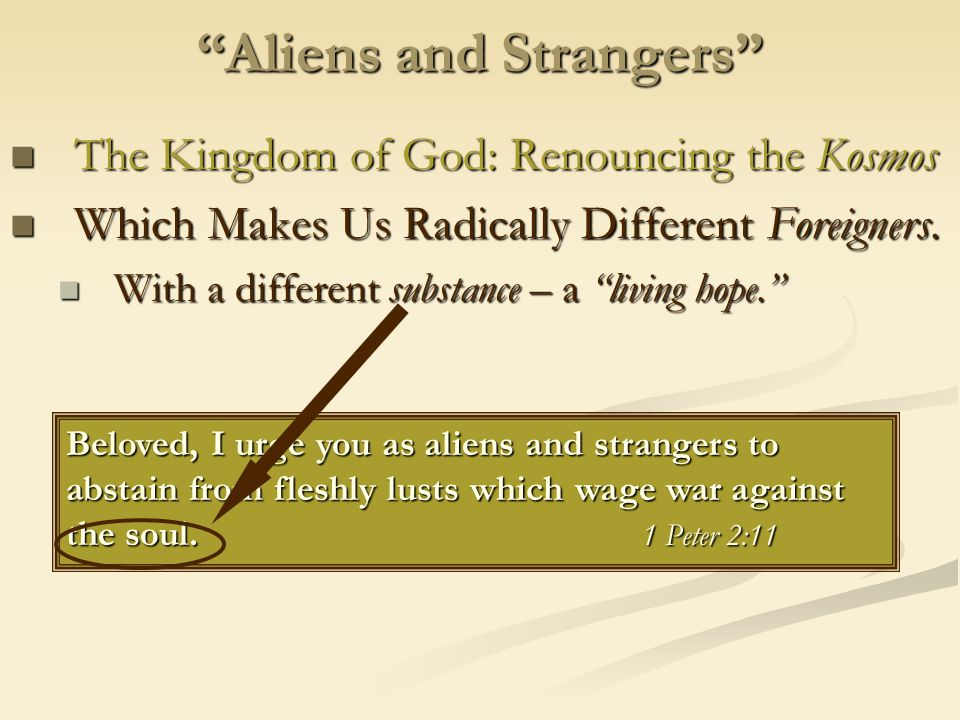 Aliens and Strangers The Kingdom of God: Renouncing the Kosmos The Kingdom of God: Renouncing the Kosmos Which Makes Us Radically Different Foreigners.