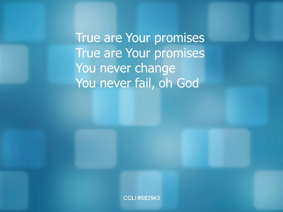 CCLI #582943 True are Your promises You never change You never fail, oh God