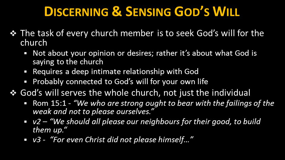 D ISCERNING & S ENSING G OD ' S W ILL  The task of every church member is to seek God's will for the church  Not about your opinion or desires; rath