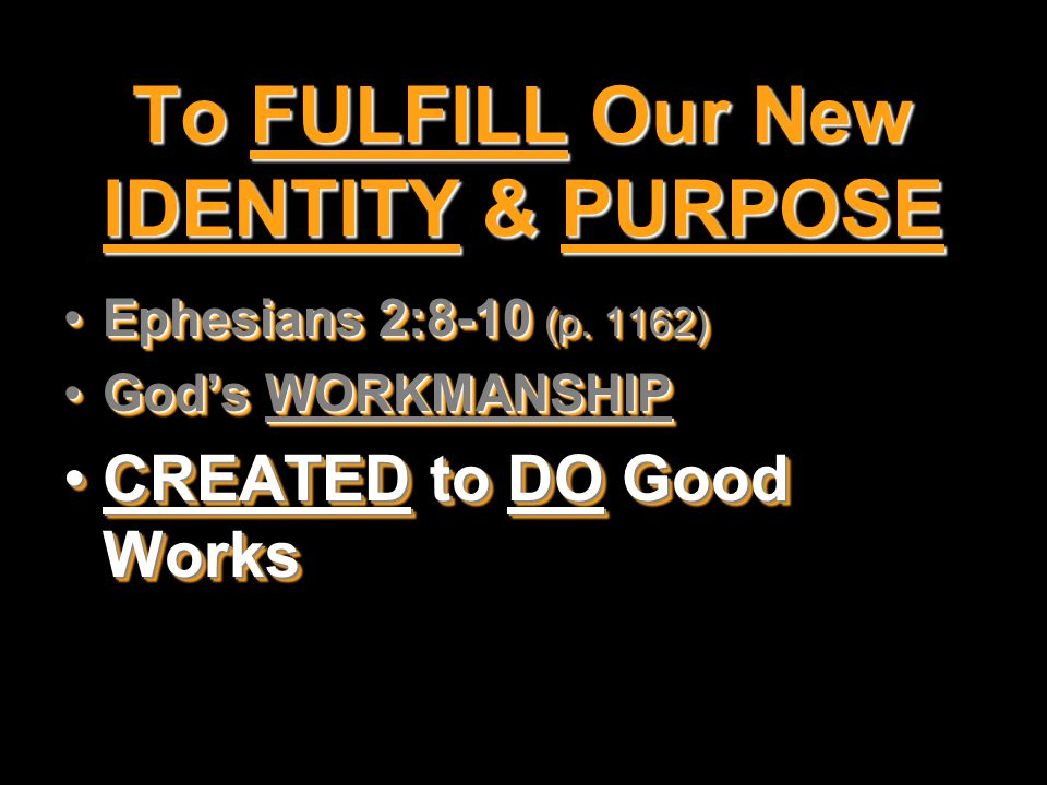 To FULFILL Our New IDENTITY & PURPOSE Ephesians 2:8-10 (p.
