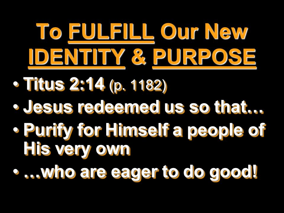 To GLORIFY God Matthew 5:14-15 (p.958) & 1 Peter 2:11-12 (p.