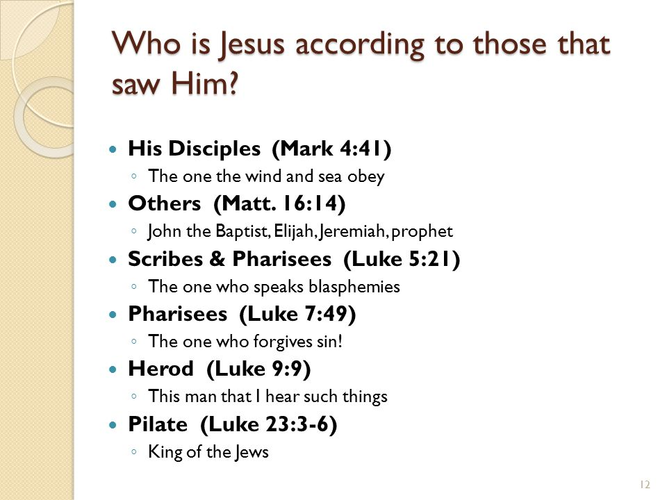 12 Who is Jesus according to those that saw Him.