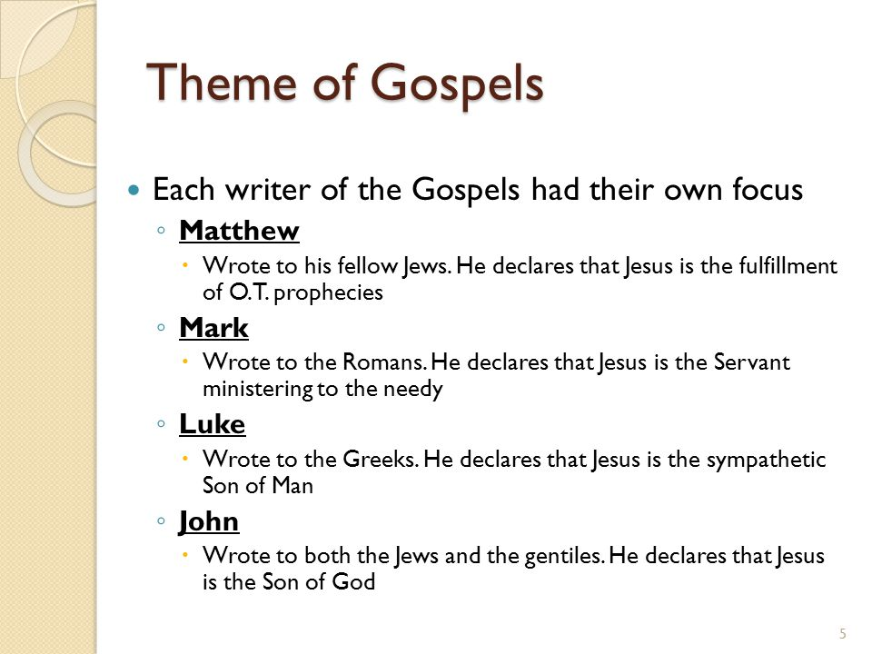 5 Each writer of the Gospels had their own focus ◦ Matthew  Wrote to his fellow Jews.