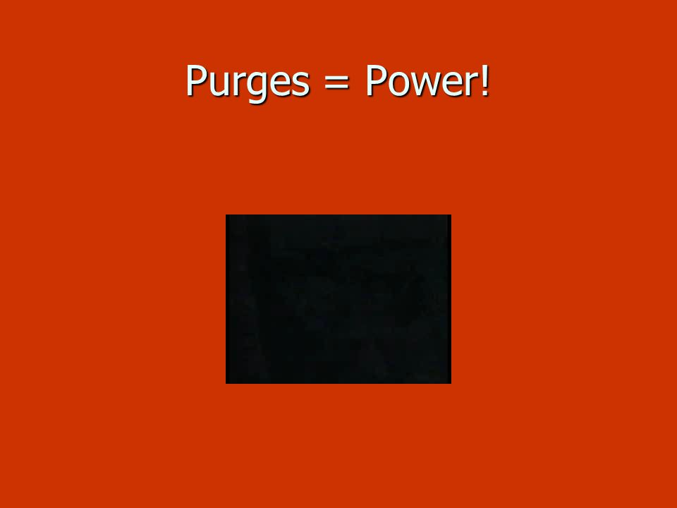 Purges = Power!