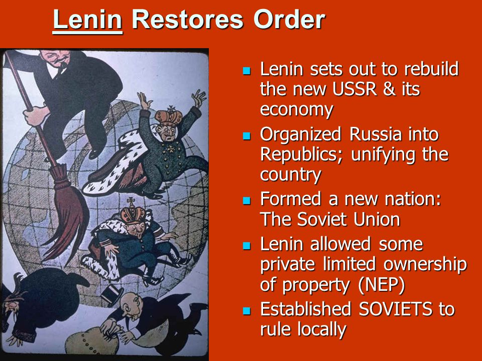 Lenin Restores Order Lenin sets out to rebuild the new USSR & its economy Lenin sets out to rebuild the new USSR & its economy Organized Russia into R
