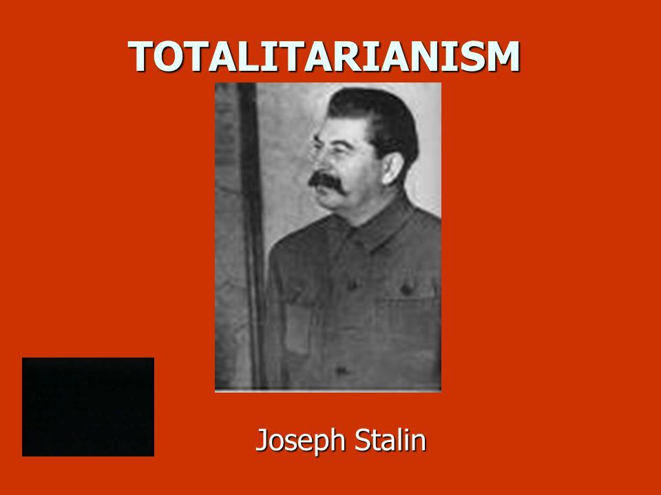 TOTALITARIANISM Joseph Stalin