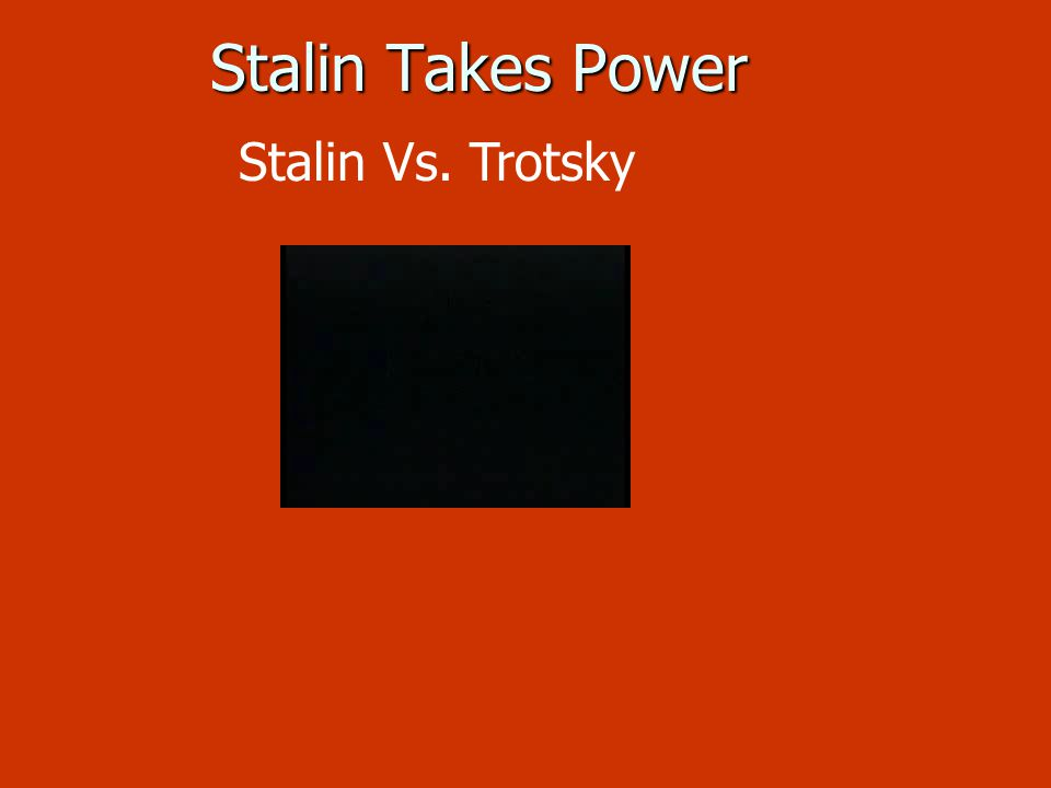 Stalin Takes Power Stalin Vs. Trotsky