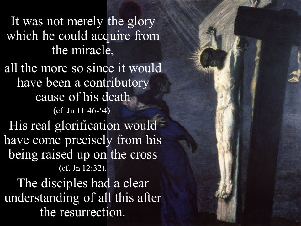 It was not merely the glory which he could acquire from the miracle, all the more so since it would have been a contributory cause of his death (cf.