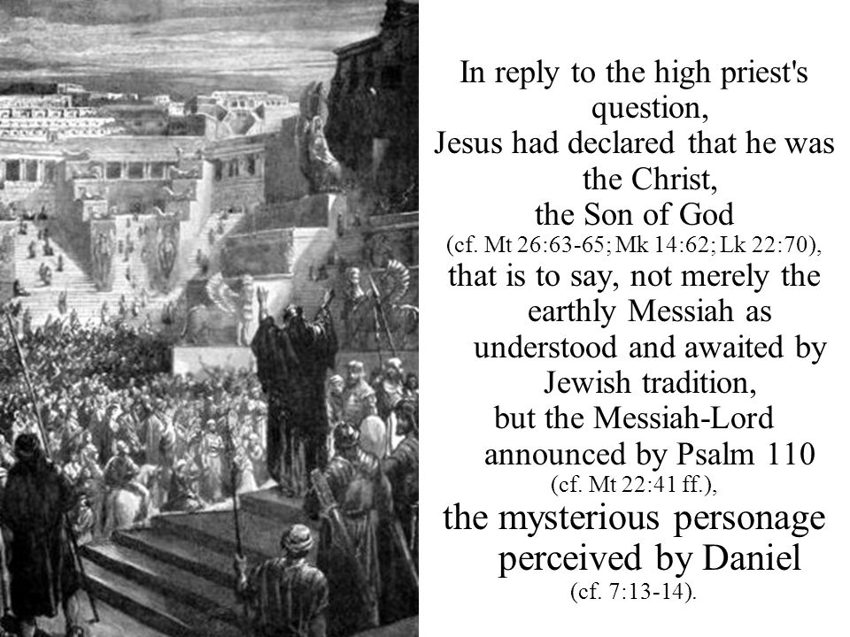 In reply to the high priest s question, Jesus had declared that he was the Christ, the Son of God (cf.