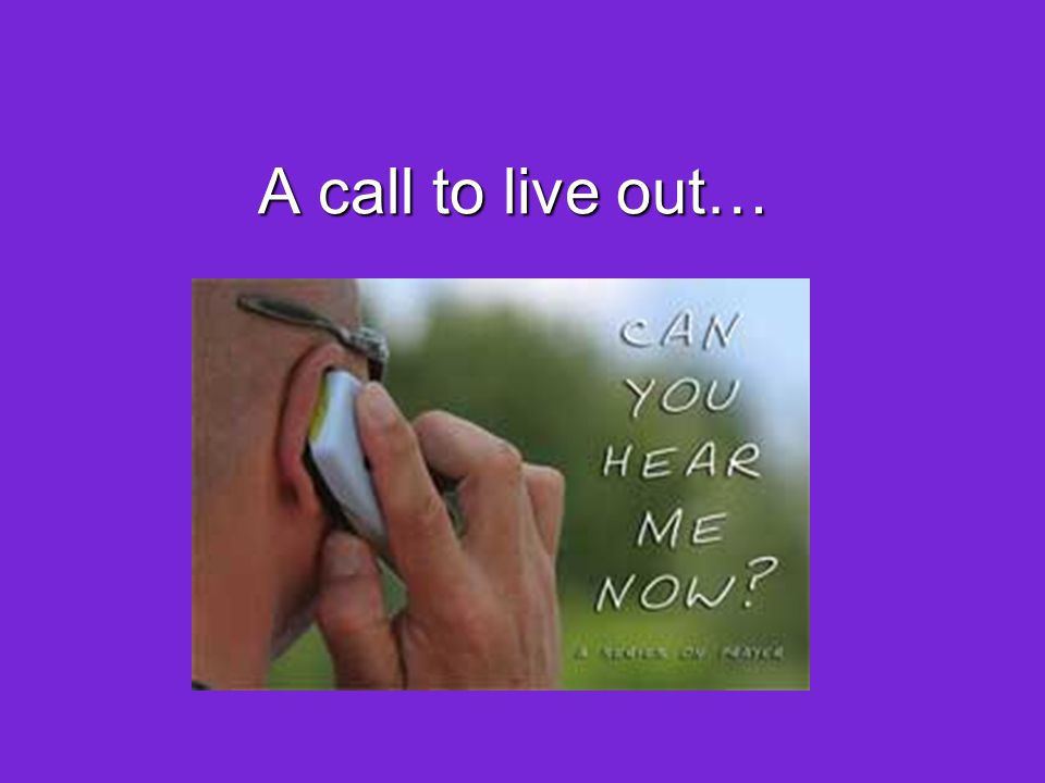 A call to live out…
