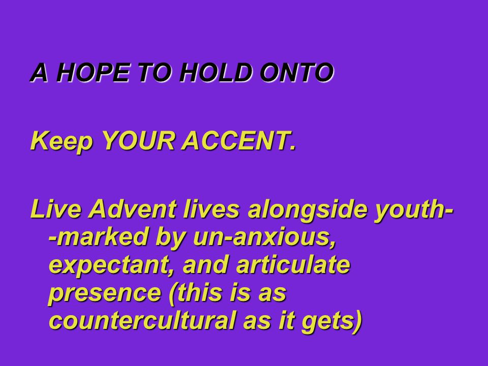 A HOPE TO HOLD ONTO Keep YOUR ACCENT.