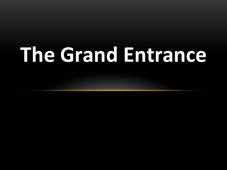 The Grand Entrance 1