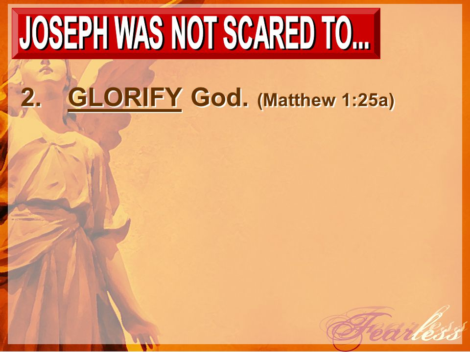 2.GLORIFY God. (Matthew 1:25a)