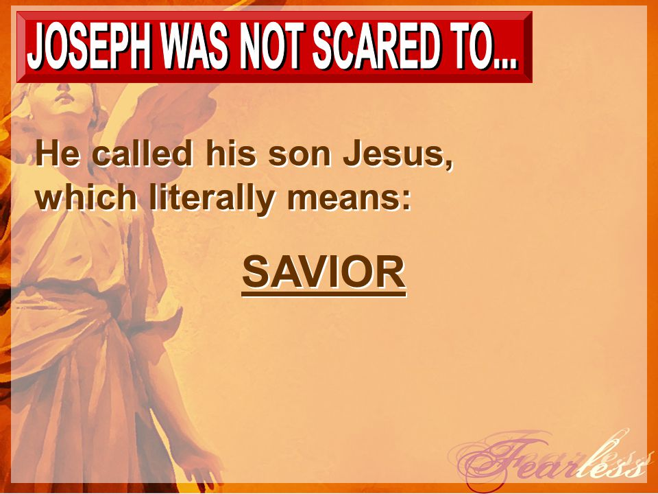 He called his son Jesus, which literally means: SAVIOR He called his son Jesus, which literally means: SAVIOR