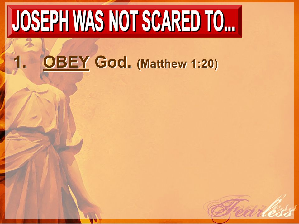 1.OBEY God. (Matthew 1:20)