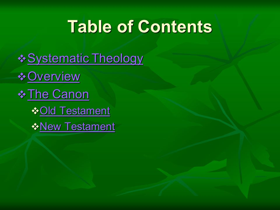 Table of Contents  Systematic Theology Systematic Theology Systematic Theology  Overview Overview  The Canon The Canon The Canon  Old Testament Old Testament Old Testament  New Testament New Testament New Testament