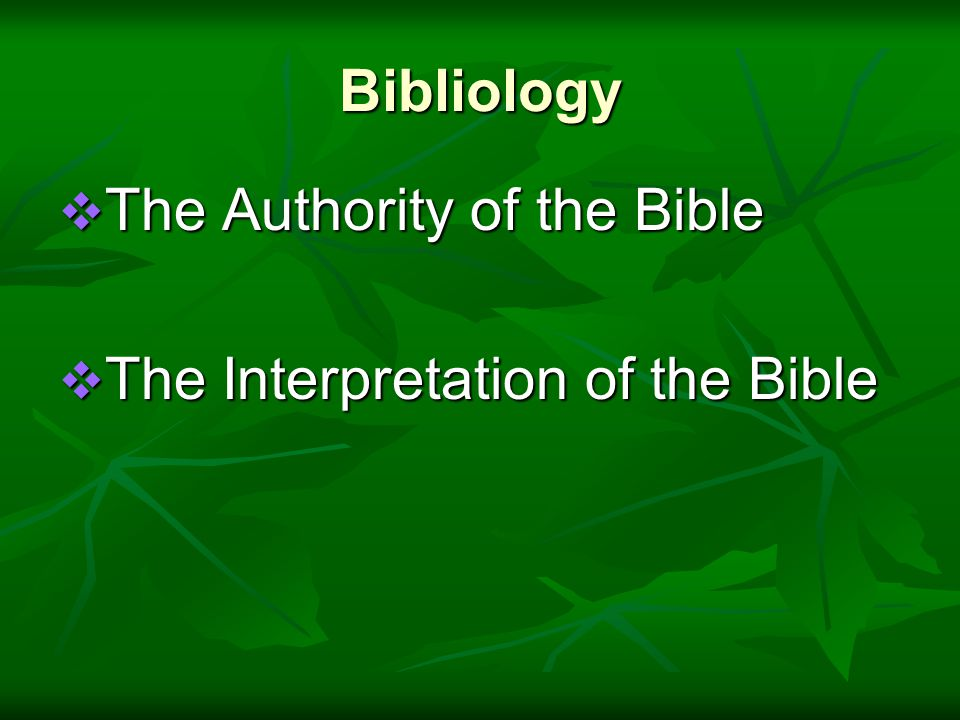 Bibliology  The Authority of the Bible  The Interpretation of the Bible