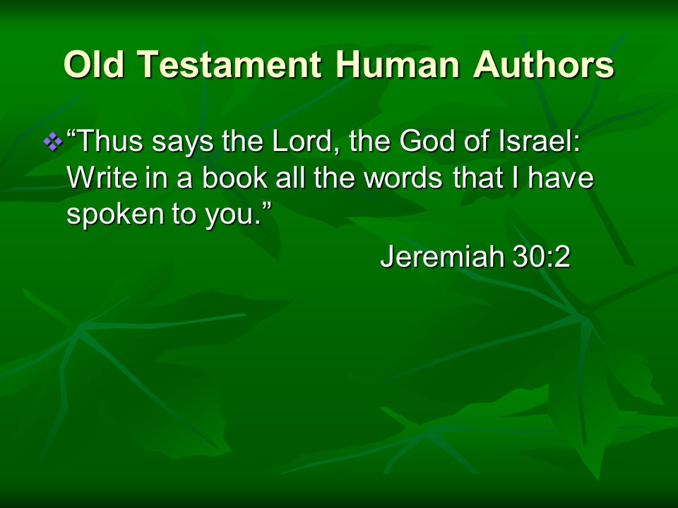 Old Testament Human Authors  Thus says the Lord, the God of Israel: Write in a book all the words that I have spoken to you. Jeremiah 30:2