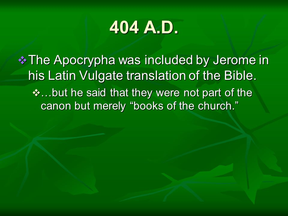 404 A.D.  The Apocrypha was included by Jerome in his Latin Vulgate translation of the Bible.