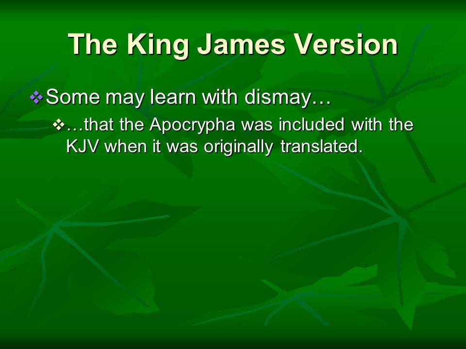The King James Version  Some may learn with dismay…  …that the Apocrypha was included with the KJV when it was originally translated.