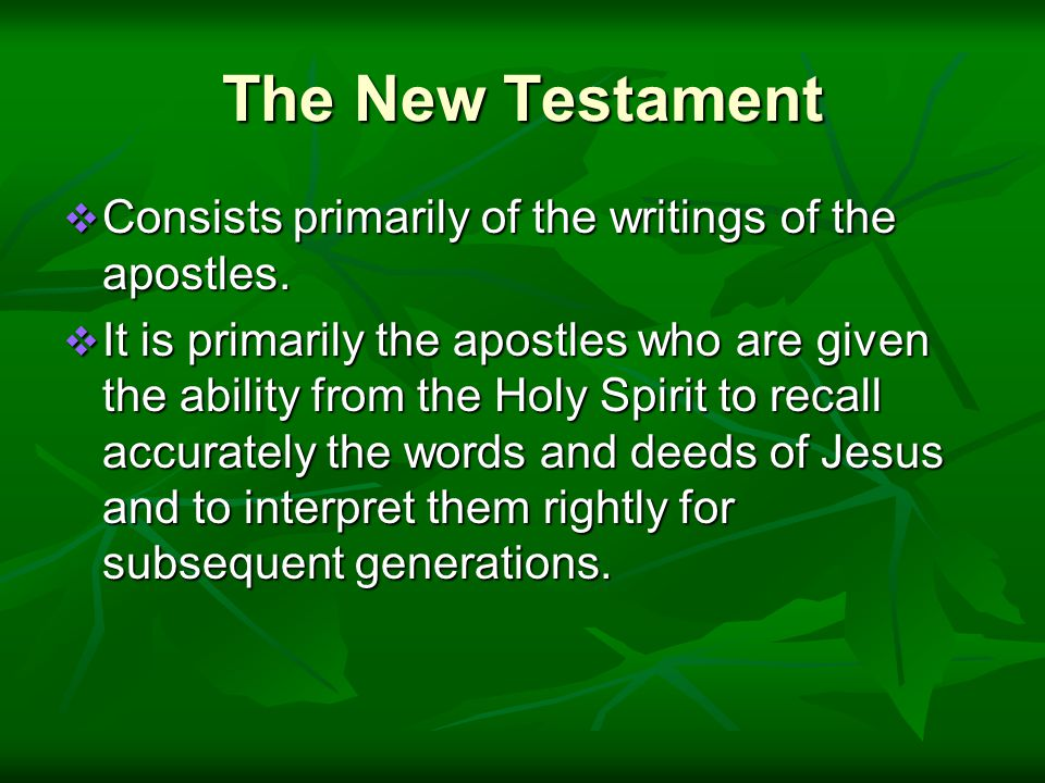 The New Testament  Consists primarily of the writings of the apostles.