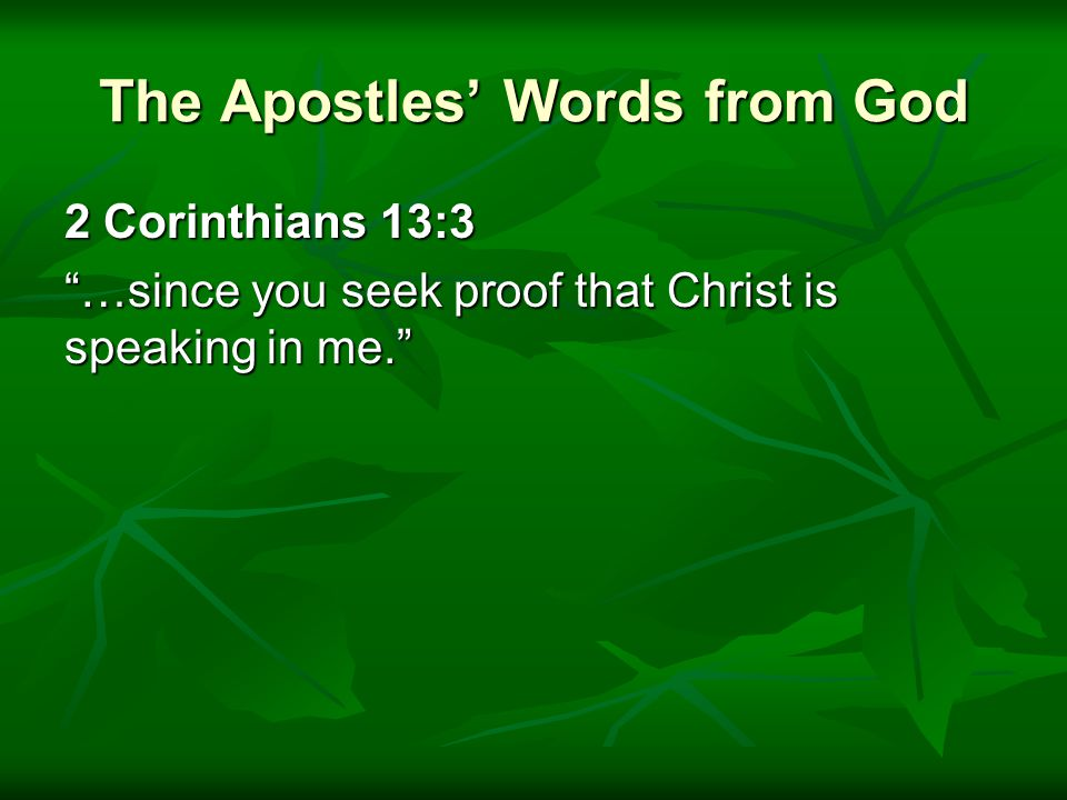The Apostles' Words from God 2 Corinthians 13:3 …since you seek proof that Christ is speaking in me.